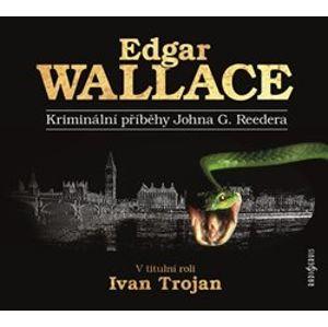 Kriminální příběhy Johna G. Reedera, CD - Edgar Wallace