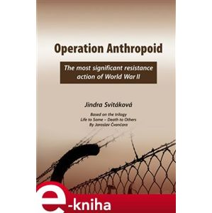 Operation Anthropoid. The Most Significant Resistance Action of World War II - Jindra Svitáková e-kniha