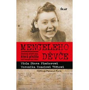 Mengeleho děvče. Skutečný příběh ženy, která přežila čtyři koncentrační tábory - Veronika Homolová Tóthová, Viola Stern Fischerová