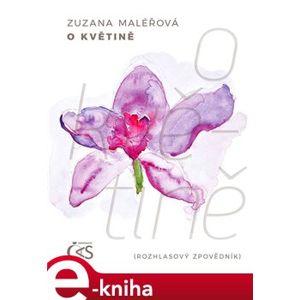 O květině. rozhlasový zpovědník - Zuzana Maléřová e-kniha