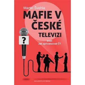 Mafie v České televizi aneb Jak zprivatizovat ČT - Martin Švehla