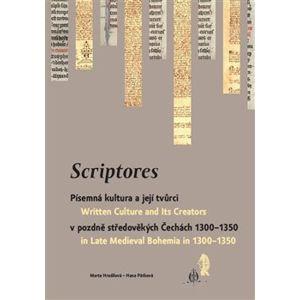 Scriptores. Písemná kultura a její tvůrci v pozdně středověkých Čechách 1300–1350 - Marta Hradilová, Hana Pátková