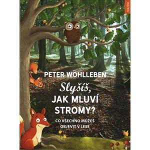 Slyšíš, jak mluví stromy?. Co všechno můžeš objevit v lese - Peter Wohlleben