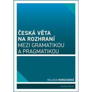 Česká věta na rozhraní mezi gramatikou a pragmatikou - Milada Hirschová