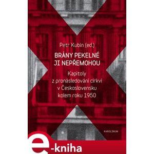 Brány pekelné ji nepřemohou. Kapitoly z pronásledování církví v Československu kolem roku 1950 e-kniha