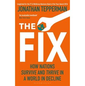 The Fix : How Nations Survive and Thrive in a World in Decline - Jonathan Tepperman