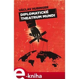 Diplomatické Theatrum Mundi - Václav Hubinger e-kniha