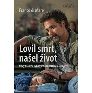 Lovil smrt, našel život. Nový začátek vyhořelého reportéra v Sarajevu - Franco di Mare