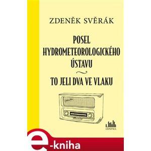 Posel hydrometeorologického ústavu. BONUS - příběh To jeli dva ve vlaku - Zdeněk Svěrák e-kniha