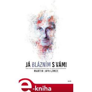 Já blázním s vámi - Martin Jarolímek e-kniha