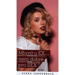 Mluvit o EX... není dobré pro SEX - Alena Jakoubková