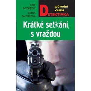 Krátké setkání, s vraždou - Josef Škvorecký, Zdena Salivarová
