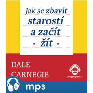 Jak se zbavit starostí a začít žít, mp3 - Dale Carnegie