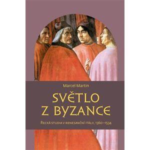 Světlo z Byzance. Řecká studia v renesanční Itálii, 1360–1534 - Martin Marcel