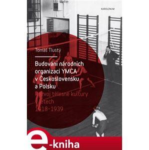 Budování národních organizací YMCA v Československu a Polsku. Rozvoj tělesné kultury v letech 1918–1939 - Tomáš Tlustý e-kniha