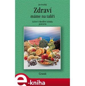 Zdraví máme na talíři. Léčivé i škodlivé účinky potravin - Jiří Bodlák e-kniha