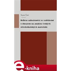 Reflexe náboženství ve vzdělávání s důrazem na analýzu českých středoškolských materiálů - Zuzana Černá e-kniha