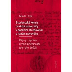 Studentské koleje pražské univerzity v pozdním středověku a raném novověku. Dějiny - správa - úřední písemnosti (do roku 1622) - Mlada Holá