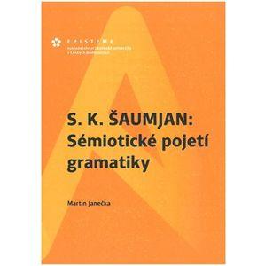 S. K. Šaumjan: Sémiotické pojetí gramatiky - Martin Janečka