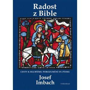 Radost z Bible. Cesty k hlubšímu porozumění sv. Písmu - Josef Imbach