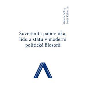 Suverenita panovníka, lidu a státu v moderní politické filosofii - Lukáš Kollert, Vojtěch Belling