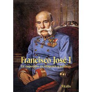 Francisco José I. Un emperador en imágenes y palabras - Juliana Weitlaner