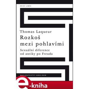 Rozkoš mezi pohlavími Sexuální diference od antiky po Freuda - Thomas Laqueur e-kniha