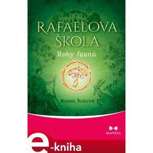 Rafaelova škola - Rohy faunů - Renata Štulcová e-kniha