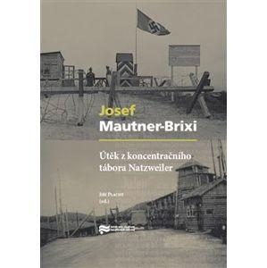 Útěk z koncentračního tábora Natzweiler - Josef Mautner-Brixi