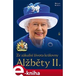 Ze zákulisí života královny Alžběty II. - Michaela Košťálová e-kniha