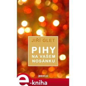 Pihy na vašem nosánku - Jiří Glet e-kniha