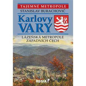 Tajemné metropole - Karlovy Vary - lázeňská metropole západních Čech - Stanislav Burachovič