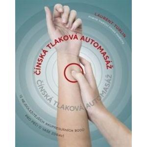 Čínská tlaková automasáž. 12 nejdůležitějších akupresurních bodů pro péči o vaše zdraví - Laurent Turlin, Alix Lefief-Delcourt