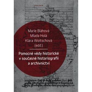 Pomocné vědy historické v současné historiografii a archivnictví - Klára Woitschová, Mlada Holá, Marie Bláhová