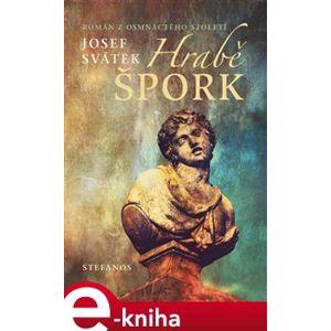 Hrabě Špork. Román z osmnáctého století - Josef Svátek e-kniha
