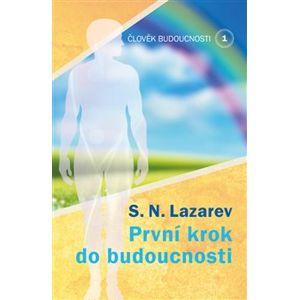 Člověk budoucnosti 1. První krok do budoucnosti - S.N. Lazarev