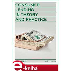 Consumer Lending in Theory and Practice - Petr Teplý e-kniha