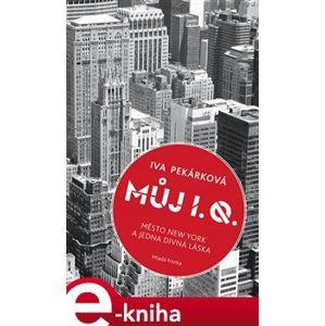 Můj I. Q.. Město New York a jedna divná láska - Iva Pekárková e-kniha