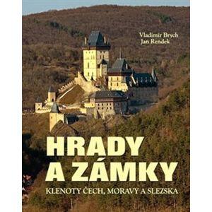 Hrady a zámky - Klenoty Čech, Moravy a Slezska - Vladimír Brych, Jan Rendek