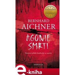 Agonie smrti - Bernhard Aichner e-kniha