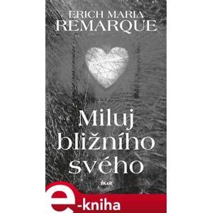 Miluj bližního svého - Erich Maria Remarque e-kniha