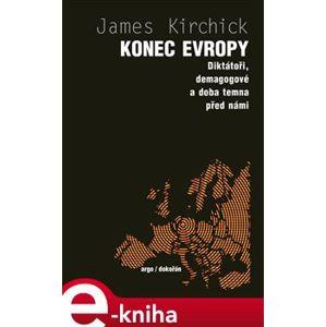 Konec Evropy. Diktátoři, demagogové a doba temna před námi - Jamie Kirchick e-kniha