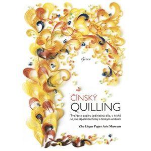 Čínský quilling. Tvořte z papíru jedinečná díla, v nichž se pojí západní techniky s čínským uměním - Zhu Liqun