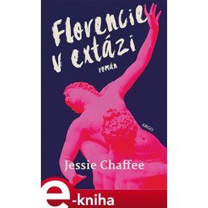 Florencie v extázi - Jessie Chaffeeová e-kniha