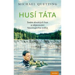 Husí táta. Sedm divokých hus a objevování fascinujícího světa - Michael Quetting