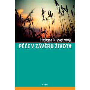 Péče v závěru života - Helena Kisvetrová
