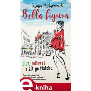 Bella Figura: Jíst, milovat a žít po italsku - Kamin Mohammadi e-kniha