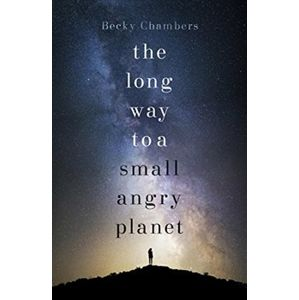 The Long Way to a Small, Angry Planet: Wayfarers 1 - Becky Chambersová