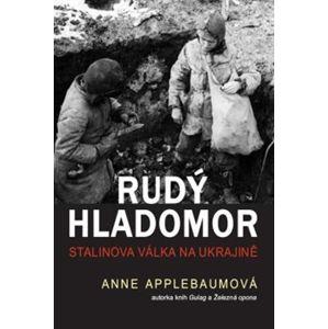 Rudý hladomor. Stalinova válka na Ukrajině - Anne Applebaumová