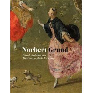 Norbert Grund (1717–1767). Půvab všedního dne/ The Charm of the Everyday - Marcela Vondráčková